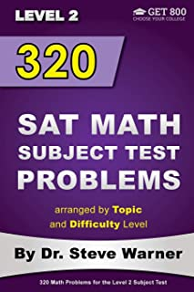 320 SAT Math Subject Test Problems arranged by Topic and Difficulty Level - Level 2: 160 Questions with Solutions, 160 Add...