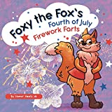 Foxy the Fox's Fourth of July Firework Farts : A Funny Picture Book For Kids and Adults About a Fox Who Farts, Perfect for Fourth of July (Farting Adventures 22)