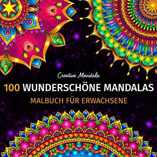 100 Wunderschöne Mandalas - Malbuch für Erwachsene: 100 Wunderschöne Mandalas zum Ausmalen zum Entspannen. Malbuch Anti-Stress für Erwachsene