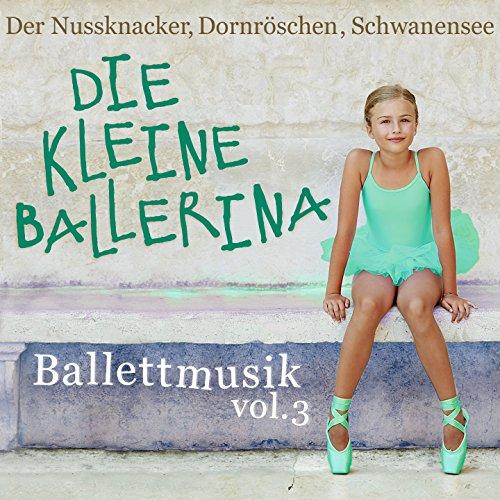 Ballettmusik: Die kleine Ballerina - Der Nussknacker, Dornröschen, Schwanensee, Vol. 3