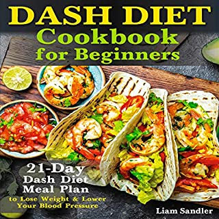 Dash Diet Cookbook for Beginners: 21-Day Dash Diet Meal Plan to Lose Weight and Lower Your Blood Pressure audiobook cover art