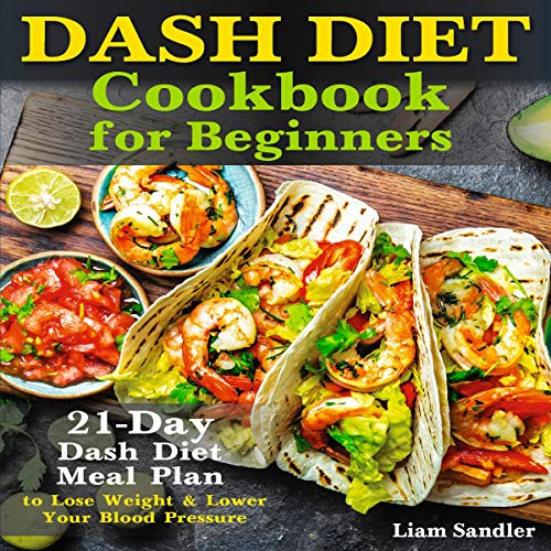 Dash Diet Cookbook for Beginners: 21-Day Dash Diet Meal Plan to Lose Weight and Lower Your Blood Pressure Titelbild