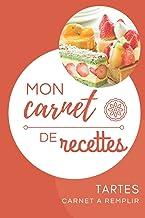 Mon carnet de recettes tartes aux fruits: Carnet à remplir avec vos recettes de tartes   Carnet de recettes format pratiqu...