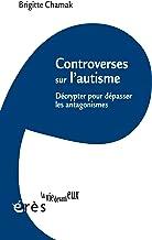 Controverses sur l'autisme: Décrypter pour dépasser les antagonismes (LA VIE DEVANT EUX)