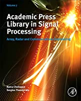 Academic Press Library in Signal Processing, Volume 7: Array, Radar and Communications Engineering