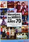 Nosotros los niños de los años 70 (Nosotros Niños De Los Años)