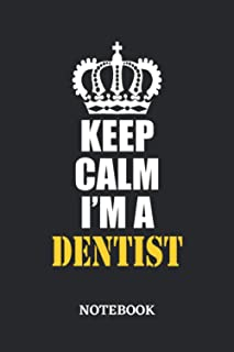 Keep Calm I'm a Dentist Notebook: 6x9 inches - 110 ruled, lined pages • Greatest Passionate working Job Journal • Gift, Pr...