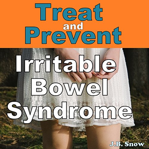 Treat and Prevent Irritable Bowel Syndrome     What Your Doctor Isn't Telling You              By:                                                                                                                                 J.B. Snow                               Narrated by:                                                                                                                                 Gorde Edlund                      Length: 20 mins     2 ratings     Overall 4.5