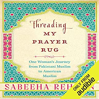 Threading My Prayer Rug     One Woman's Journey from Pakistani Muslim to American Muslim              By:                                                                                                                                 Sabeeha Rehman                               Narrated by:                                                                                                                                 Sabeeha Rehman                      Length: 12 hrs and 56 mins     37 ratings     Overall 4.5