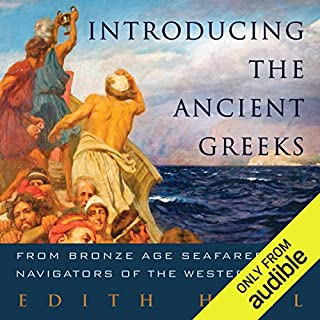 Introducing the Ancient Greeks     From Bronze Age Seafarers to Navigators of the Western Mind              By:                                                                                                                                 Edith Hall                               Narrated by:                                                                                                                                 Sian Thomas                      Length: 12 hrs and 24 mins     34 ratings     Overall 4.2