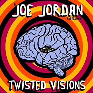 Twisted Visions (A Joe Jordan Experiment)