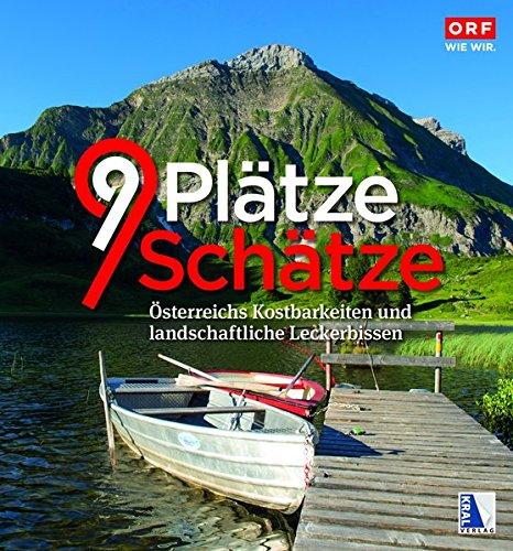 9 Plätze - 9 Schätze: Band 4 - Österreichs Kostbarkeiten und landschaftliche Leckerbissen