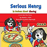 Serious Henry Is Serious About Sharing (A Series About Wise Choices) (Volume 5)