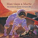Max viaja a Marte: Una aventura de ciencias con el perro Max (Science Adventures with Max the Dog series)