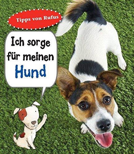 Ich sorge für meinen Hund: Haustierratgeber