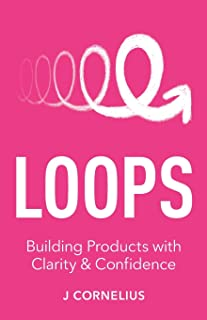 Loops: Building Products with Clarity & Confidence