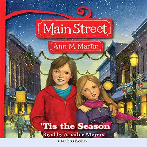 'Tis the Season     Main Street, Book 3              By:                                                                                                                                 Ann M. Martin                               Narrated by:                                                                                                                                 Ariadne Meyers                      Length: 4 hrs and 59 mins     Not rated yet     Overall 0.0