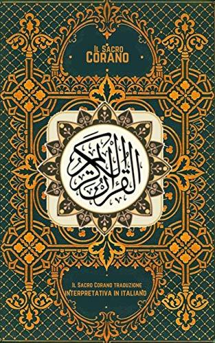 Il Sacro Corano: Il Sacro Corano traduzione interpretativa in italiano
