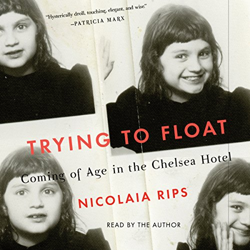 Trying to Float     Coming of Age in the Chelsea Hotel              By:                                                                                                                                 Nicolaia Rips                               Narrated by:                                                                                                                                 Nicolaia Rips                      Length: 4 hrs and 43 mins     25 ratings     Overall 4.0