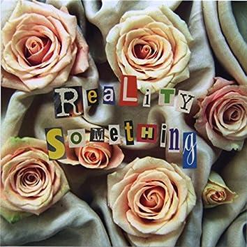 Reality Something