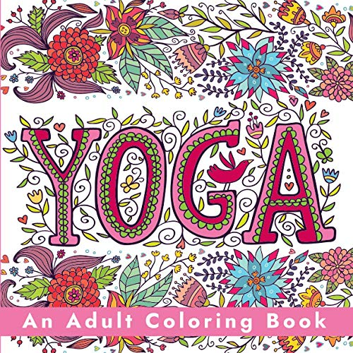 Yoga - An Adult Coloring Book: Relaxing Pages to Color for Stress Relief and Mindfulness with Yoga, Mandala, and Chakra Themed Designs