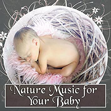 Nature Music for Your Baby - Relax, Fall Asleep and Sleep Through the Night, Baby Lullabies, Cradle Song, Calm Night, Sweet Dream, Music for Baby
