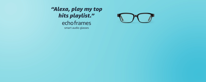 Alexa, play my top hits playlist. Echo Frames smart audio glasses
