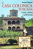 La casa colonica toscana. Storia, cultura e architettura