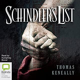 Schindler's List                   By:                                                                                                                                 Thomas Keneally                               Narrated by:                                                                                                                                 Humphrey Bower                      Length: 16 hrs and 48 mins     49 ratings     Overall 4.7