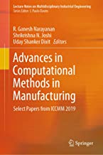 Advances in Computational Methods in Manufacturing: Select Papers from ICCMM 2019 (Lecture Notes on Multidisciplinary Industrial Engineering)