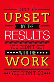 SJC Don't Be Upset by The Results You Didn't Get with The Work You Didn't Do Wall Poster Print Classroom Office Business Dorm Home Office 18 X 12 in SJC60