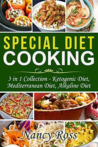 Special Diet Cooking: 3 in 1 Collection - Ketogenic Diet, Mediterranean Diet, Alkaline Diet