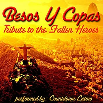 Besos Y Copas-Tribute to the Fallen Heros