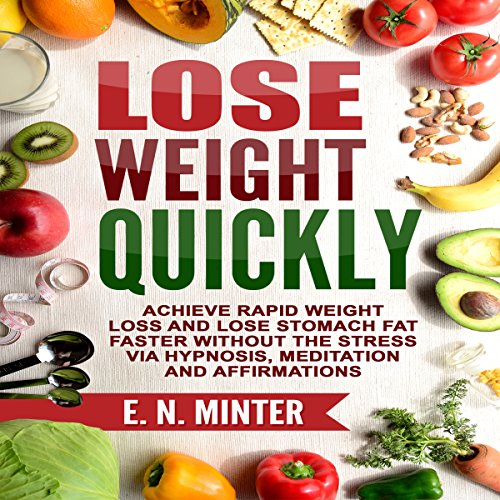 Lose Weight Quickly     Achieve Rapid Weight Loss and Lose Stomach Fat Faster Without the Stress via Hypnosis, Meditation and Affirmations              By:                                                                                                                                 E. N. Minter                               Narrated by:                                                                                                                                 InnerPeace Productions                      Length: 48 mins     Not rated yet     Overall 0.0