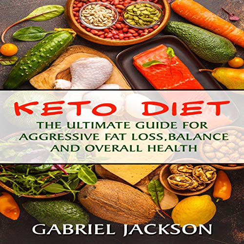 Keto Diet: The Ultimate Guide for Aggressive Fat Loss, Balance and Overall Health audiobook cover art