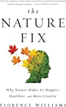 The Nature Fix: Why Nature Makes Us Happier, Healthier, and More Creative PDF