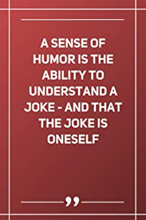 A Sense Of Humor Is The Ability To Understand A Joke - And That The Joke Is Oneself: Blank Lined Notebook