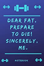 Notebook: Dear Fat, prepare to die! Sincerely, Me.: Nice notebook not only for athletes, but also for all who enjoy sports, exercise and health.