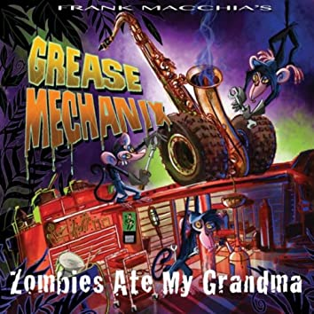 Grease Mechanix: Zombies Ate My Grandma