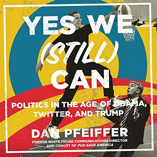 Yes We (Still) Can Audiobook By Dan Pfeiffer cover art