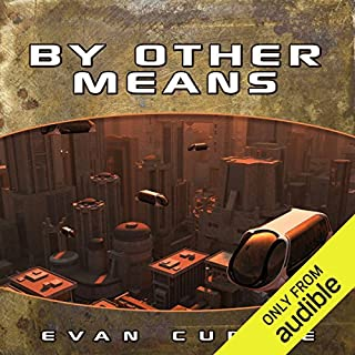 By Other Means                   Written by:                                                                                                                                 Evan Currie                               Narrated by:                                                                                                                                 Dina Pearlman                      Length: 7 hrs and 18 mins     Not rated yet     Overall 0.0