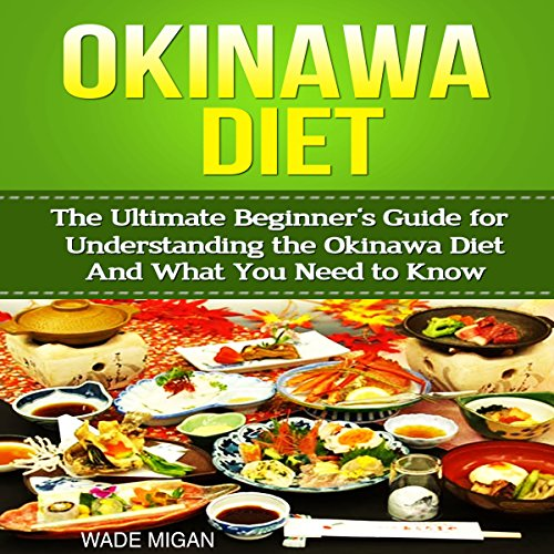 Okinawa Diet     The Ultimate Beginner's Guide for Understanding the Okinawa Diet and What You Need to Know              By:                                                                                                                                 Wade Migan                               Narrated by:                                                                                                                                 Kelly Rhodes                      Length: 33 mins     2 ratings     Overall 4.0