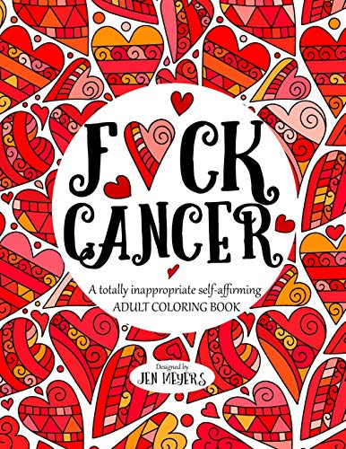 F*ck Cancer: A totally inappropriate self-affirming adult coloring book (Totally Inappropriate Series) (Volume 4)