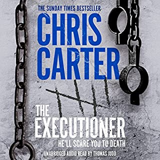 The Executioner                   By:                                                                                                                                 Chris Carter                               Narrated by:                                                                                                                                 Thomas Judd                      Length: 11 hrs and 21 mins     220 ratings     Overall 4.6