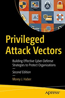Privileged Attack Vectors: Building Effective Cyber-Defense Strategies to Protect Organizations