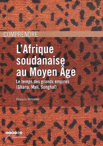 L'Afrique soudanaise au Moyen Age : Le temps des grands empires (Ghana, Mali, Songhaï)