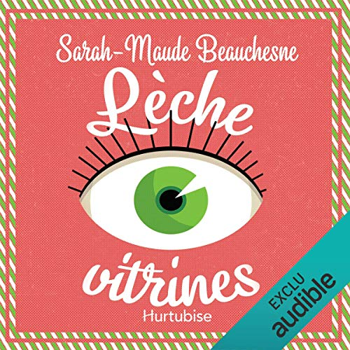 Lèche-vitrines                   By:                                                                                                                                 Sarah-Maude Beauchesne                               Narrated by:                                                                                                                                 Catherine Brunet                      Length: 3 hrs and 52 mins     1 rating     Overall 5.0