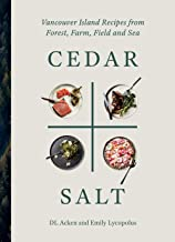 Cedar and Salt: Vancouver Island Recipes from Forest, Farm, Field, and Sea