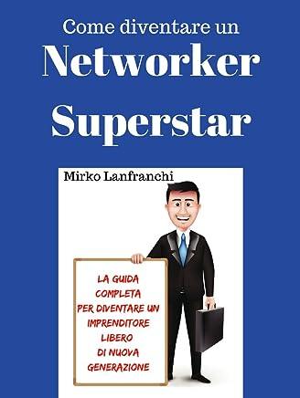 Networker Superstar: Come diventare un imprenditore libero di nuova generazione con il Network Marketing