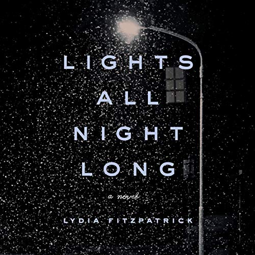 Lights All Night Long     A Novel              By:                                                                                                                                 Lydia Fitzpatrick                               Narrated by:                                                                                                                                 Michael Crouch                      Length: 12 hrs and 3 mins     14 ratings     Overall 4.6